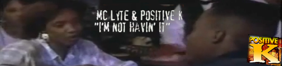 Mc Lyte Positive K Im not havin it
